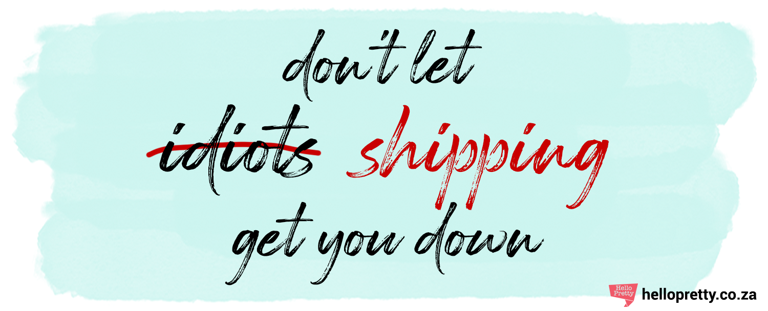 Don't let shipping get you down!